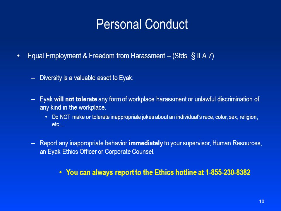 Personal Conduct Equal Employment & Freedom from Harassment – (Stds. § II.A.7) – Diversity is a valuable asset to Eyak. – Eyak will not tolerate any f