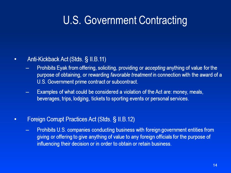 U.S. Government Contracting Anti-Kickback Act (Stds. § II.B.11) – Prohibits Eyak from offering, soliciting, providing or accepting anything of value f