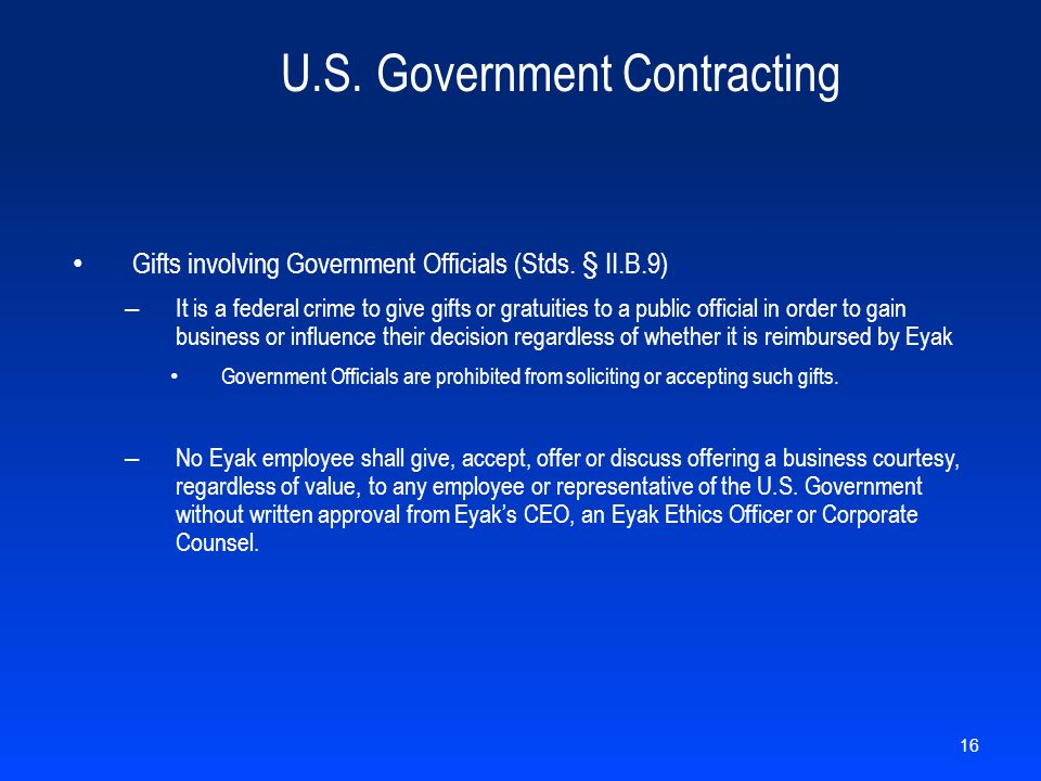 U.S. Government Contracting Gifts involving Government Officials (Stds. § II.B.9) – It is a federal crime to give gifts or gratuities to a public offi