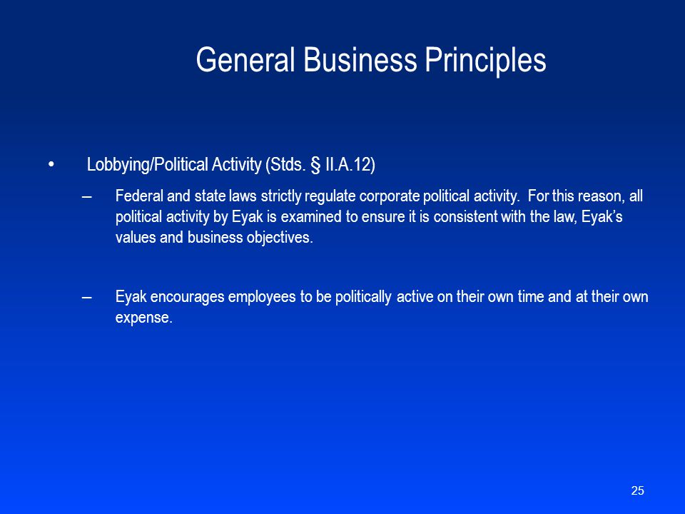 General Business Principles Lobbying/Political Activity (Stds. § II.A.12) – Federal and state laws strictly regulate corporate political activity. For