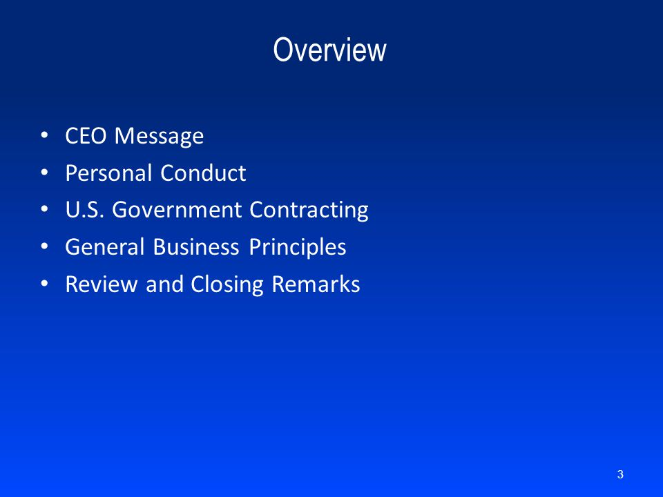 CEO Message Personal Conduct U.S. Government Contracting General Business Principles Review and Closing Remarks 3