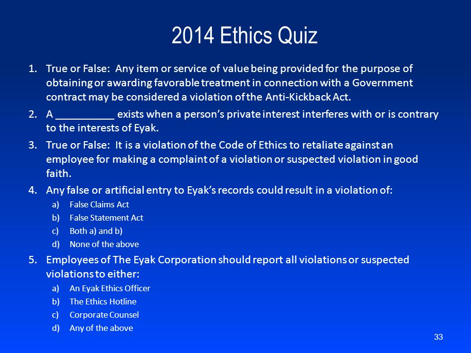 2014 Ethics Quiz 1.True or False: Any item or service of value being provided for the purpose of obtaining or awarding favorable treatment in connecti