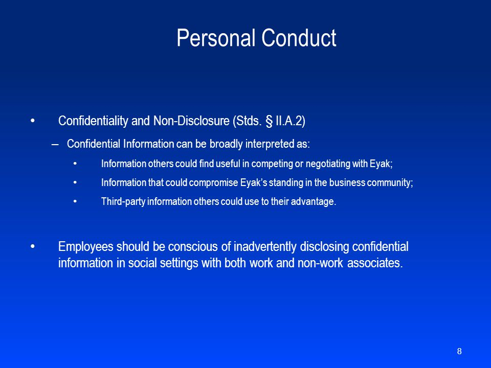 Personal Conduct Confidentiality and Non-Disclosure (Stds. § II.A.2) – Confidential Information can be broadly interpreted as: Information others coul