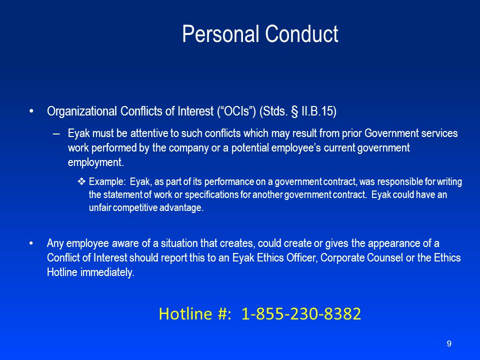"Personal Conduct Organizational Conflicts of Interest (""OCIs"") (Stds. § II.B.15) – Eyak must be attentive to such conflicts which may result from prio"