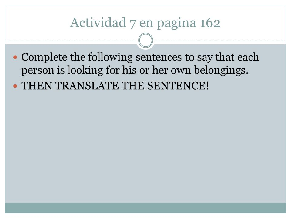Respuesta: 1.Busco mi libro de español. I am looking for my Spanish book.