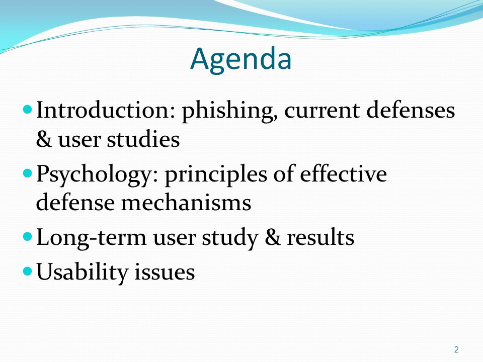 Agenda Introduction: phishing, current defenses & studies Psychology: principles of effective mechanisms Long-term user study & results Usability issues 23