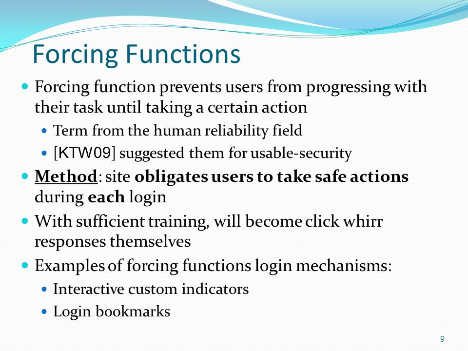 Forcing Functions Forcing function prevents users from progressing with their task until taking a certain action Term from the human reliability field