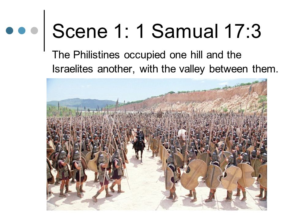 Scene 1: 1 Samual 17:3 The Philistines occupied one hill and the Israelites another, with the valley between them.