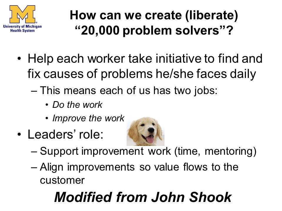 "How can we create (liberate) ""20,000 problem solvers""? Help each worker take initiative to find and fix causes of problems he/she faces daily –This me"