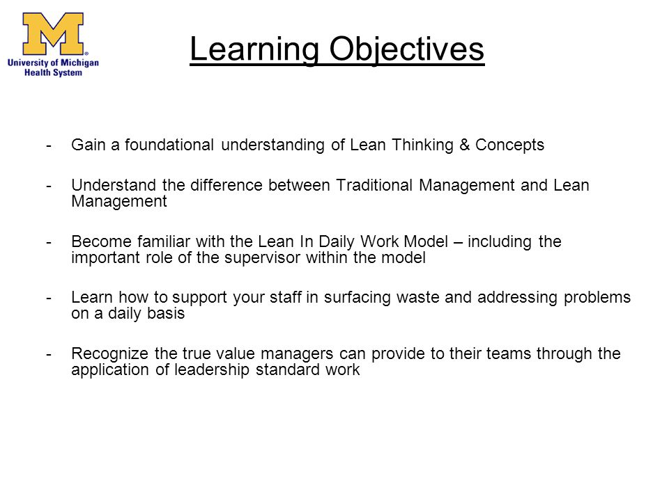 Learning Objectives -Gain a foundational understanding of Lean Thinking & Concepts -Understand the difference between Traditional Management and Lean