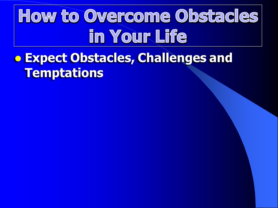 Expect Obstacles, Challenges and Temptations Expect Obstacles, Challenges and Temptations