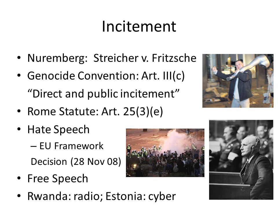 Incitement Nuremberg: Streicher v. Fritzsche Genocide Convention: Art.