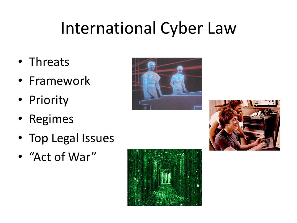 International Cyber Law Threats Framework Priority Regimes Top Legal Issues Act of War