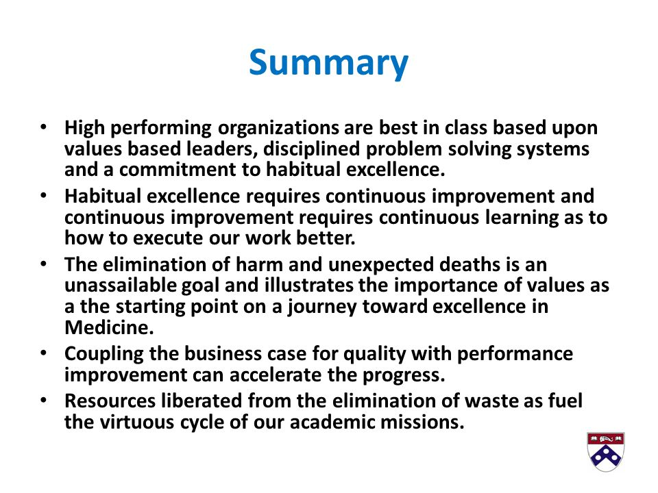 Summary High performing organizations are best in class based upon values based leaders, disciplined problem solving systems and a commitment to habitual excellence.