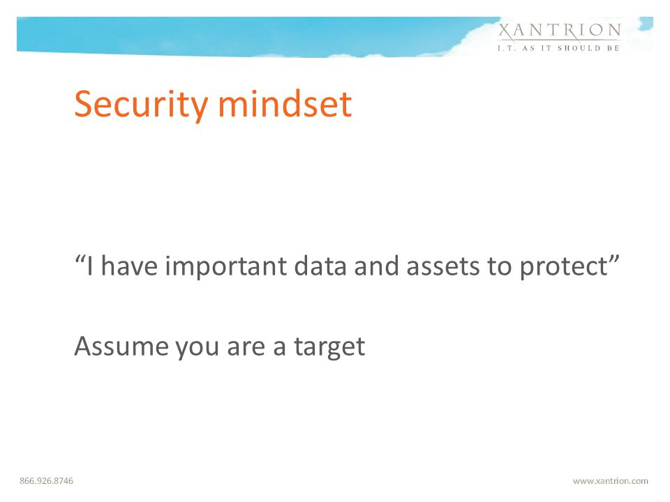 Security mindset I have important data and assets to protect Assume you are a target