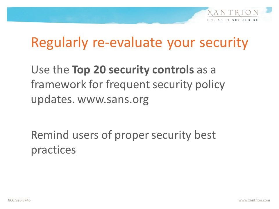 Regularly re-evaluate your security Use the Top 20 security controls as a framework for frequent security policy updates.