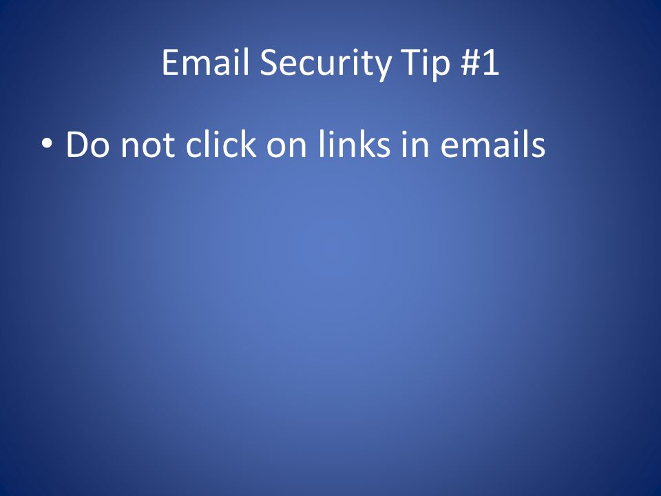 Email Security Tip #1 Do not click on links in emails