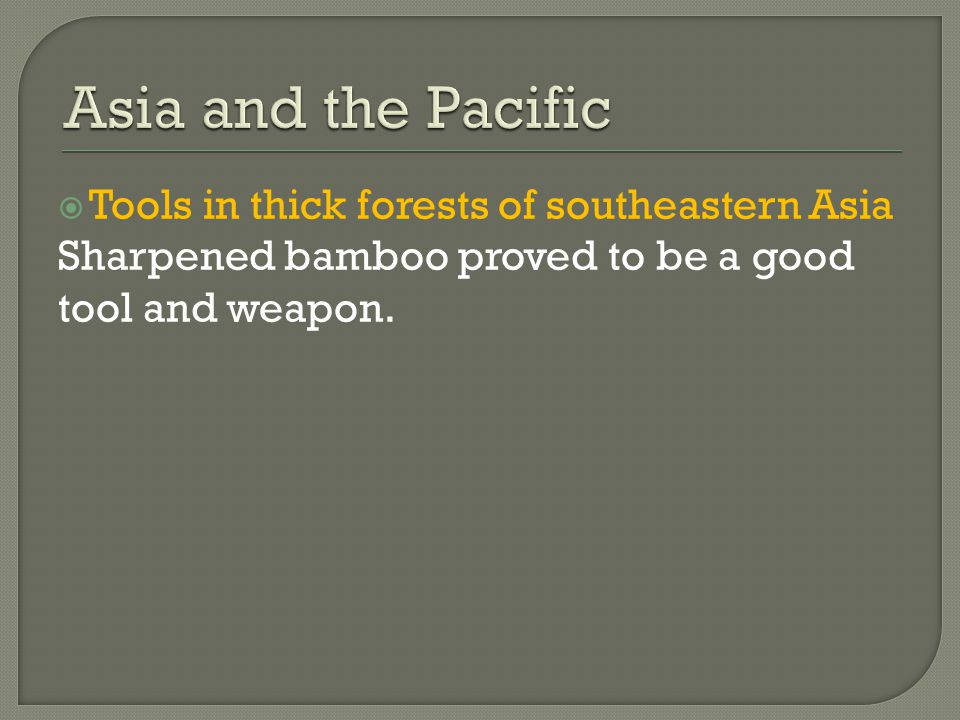  Tools in thick forests of southeastern Asia Sharpened bamboo proved to be a good tool and weapon.