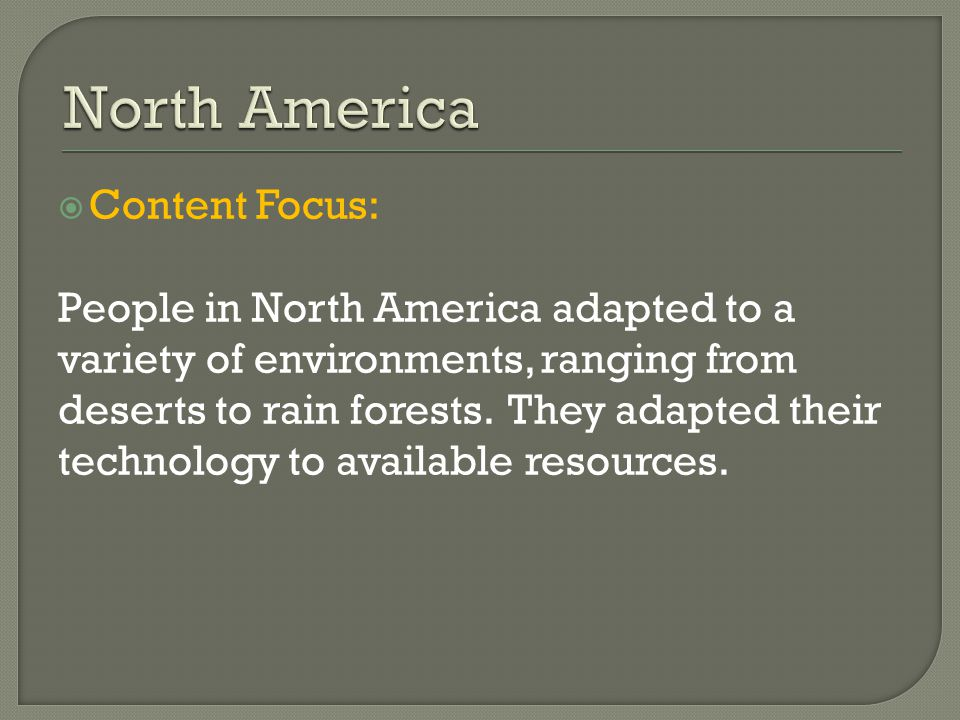  Content Focus: People in North America adapted to a variety of environments, ranging from deserts to rain forests.