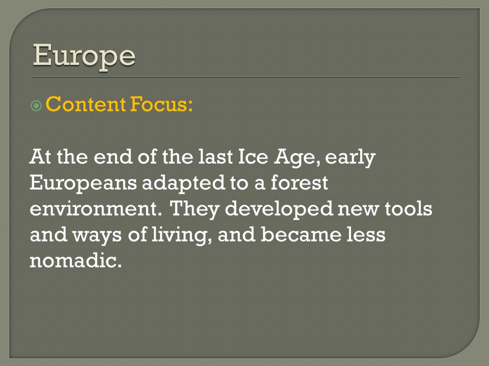  Content Focus: At the end of the last Ice Age, early Europeans adapted to a forest environment.