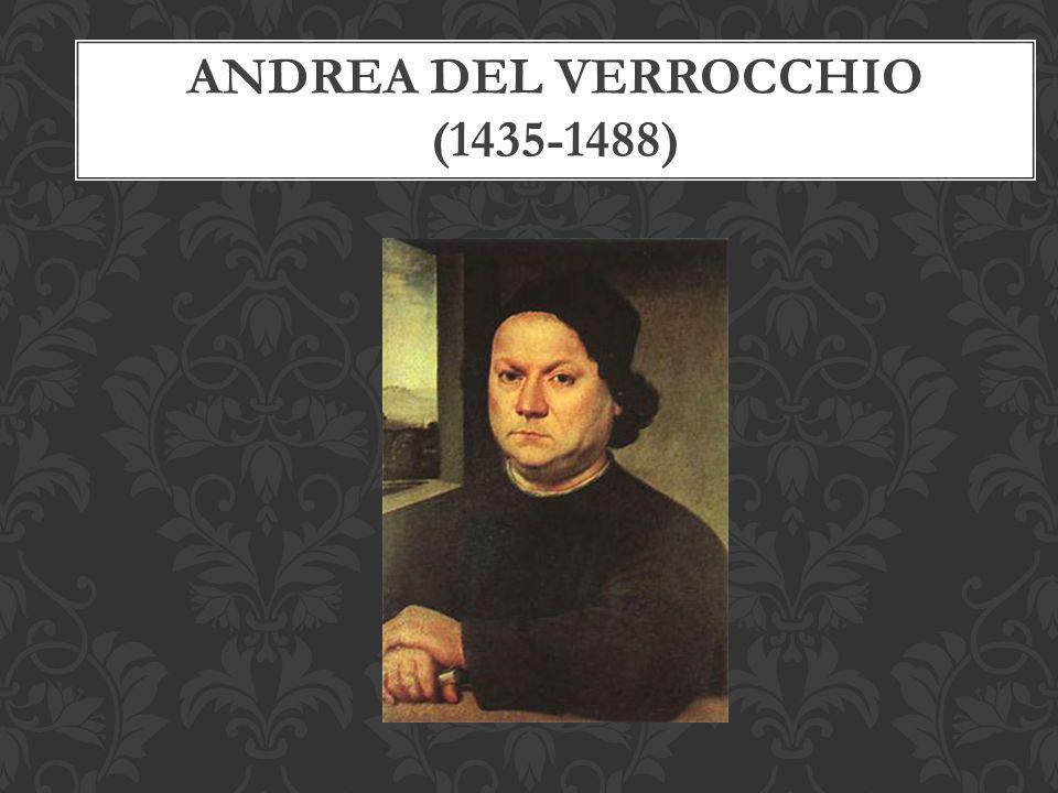 ANDREA DEL VERROCCHIO (1435-1488)