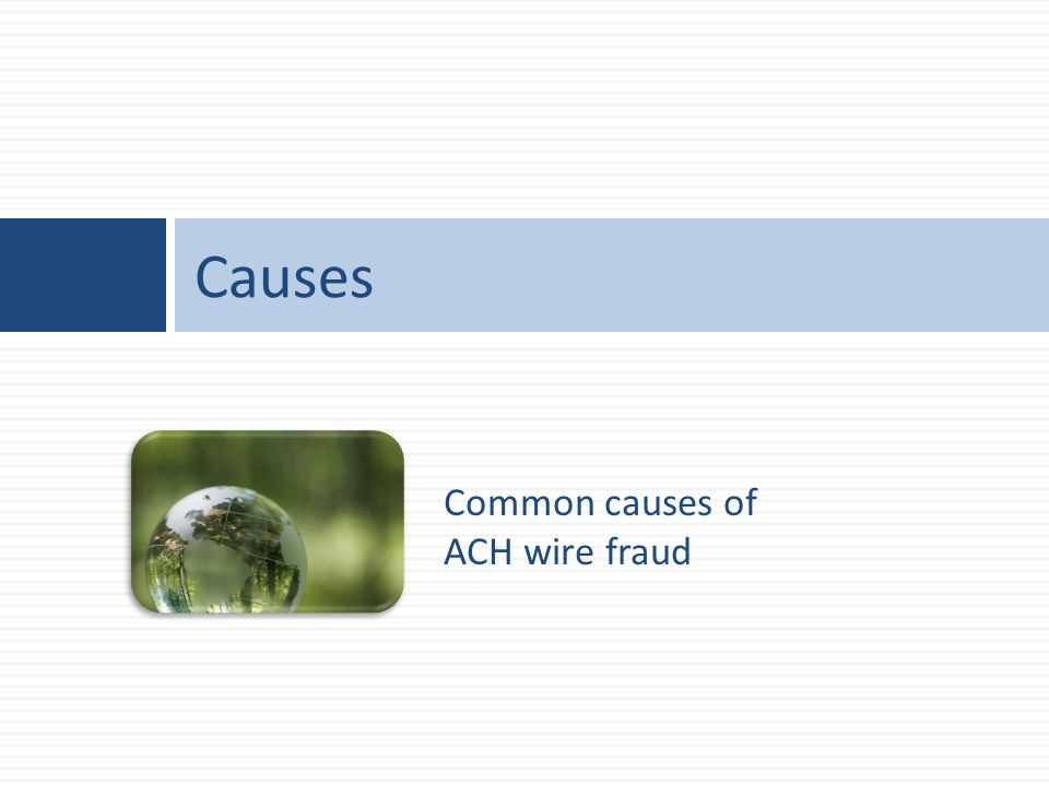 Common causes of ACH wire fraud Causes