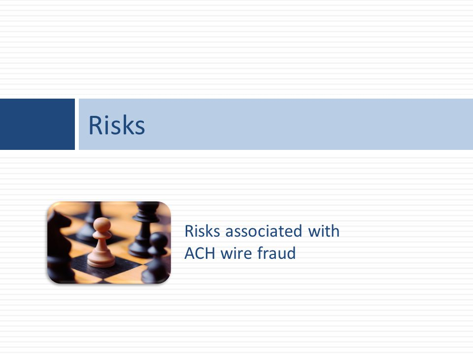 Risks associated with ACH wire fraud Risks