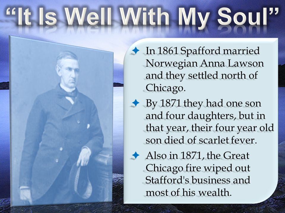  In 1861 Spafford married Norwegian Anna Lawson and they settled north of Chicago.  By 1871 they had one son and four daughters, but in that year, t
