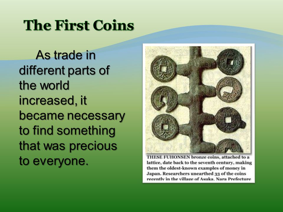 As trade in different parts of the world increased, it became necessary to find something that was precious to everyone. As trade in different parts o