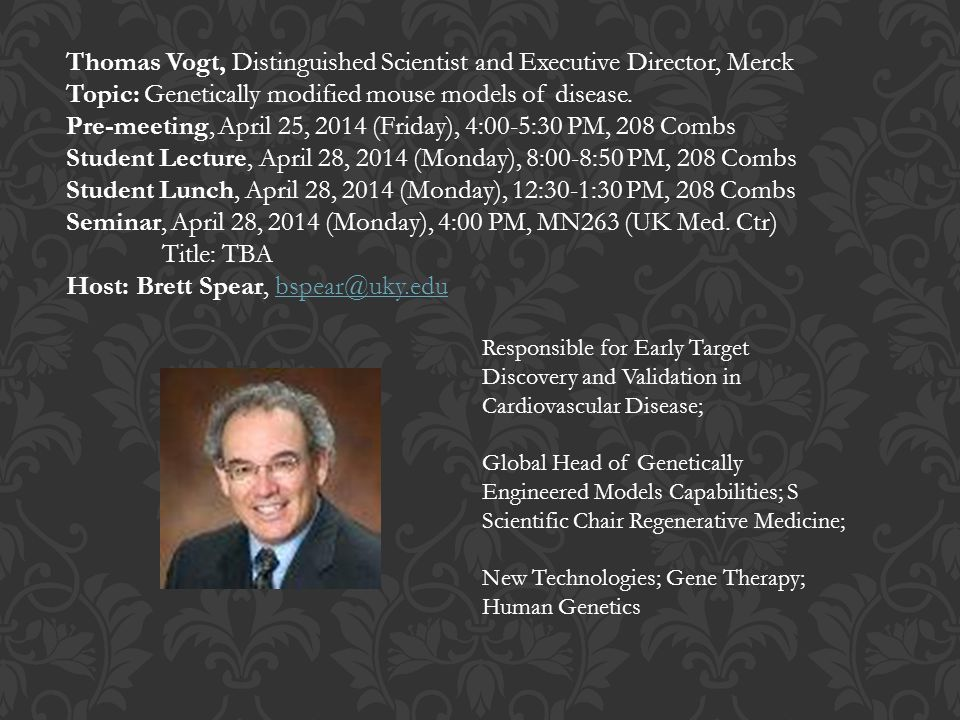 Thomas Vogt, Distinguished Scientist and Executive Director, Merck Topic: Genetically modified mouse models of disease.