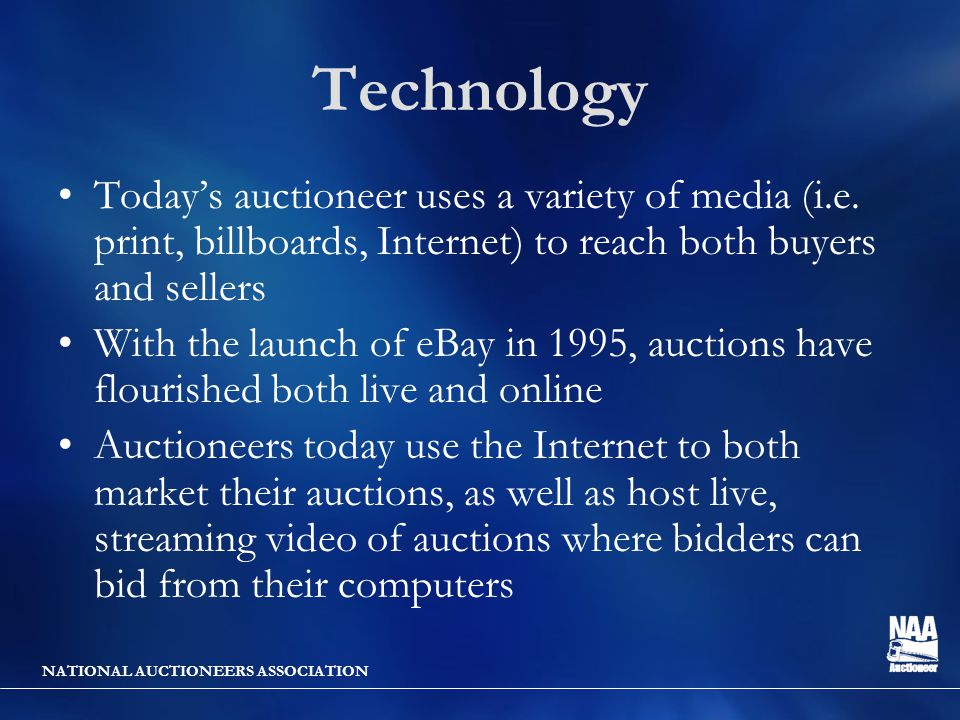 NATIONAL AUCTIONEERS ASSOCIATION Technology Today's auctioneer uses a variety of media (i.e. print, billboards, Internet) to reach both buyers and sel