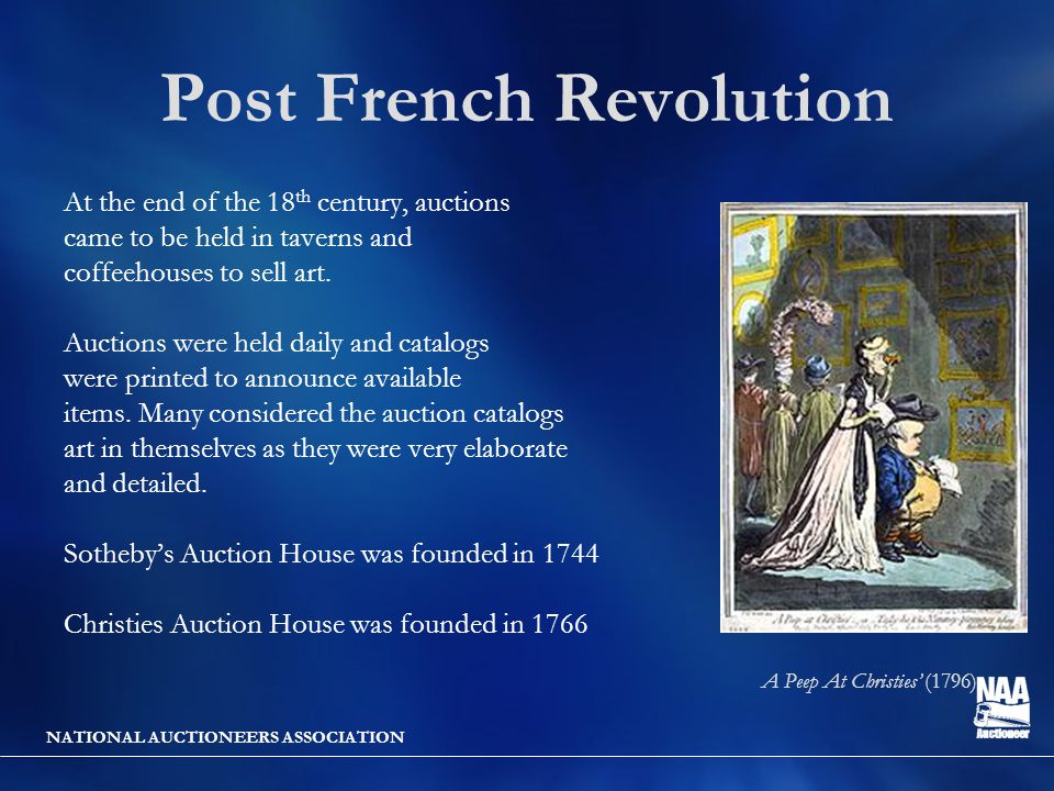NATIONAL AUCTIONEERS ASSOCIATION Post French Revolution At the end of the 18 th century, auctions came to be held in taverns and coffeehouses to sell art.