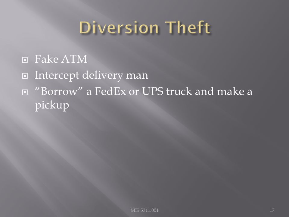  Fake ATM  Intercept delivery man  Borrow a FedEx or UPS truck and make a pickup MIS 5211.00117