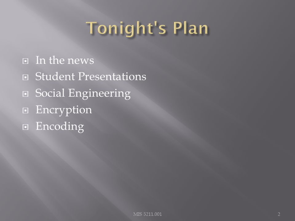  In the news  Student Presentations  Social Engineering  Encryption  Encoding 2MIS 5211.001