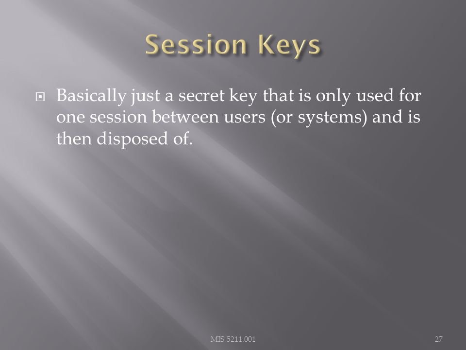  Basically just a secret key that is only used for one session between users (or systems) and is then disposed of.