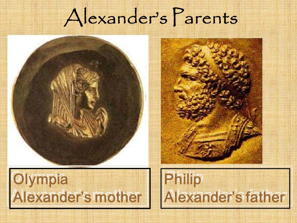 Olympia Alexander's mother Olympia Alexander's mother Philip Alexander's father Philip Alexander's father Alexander's Parents