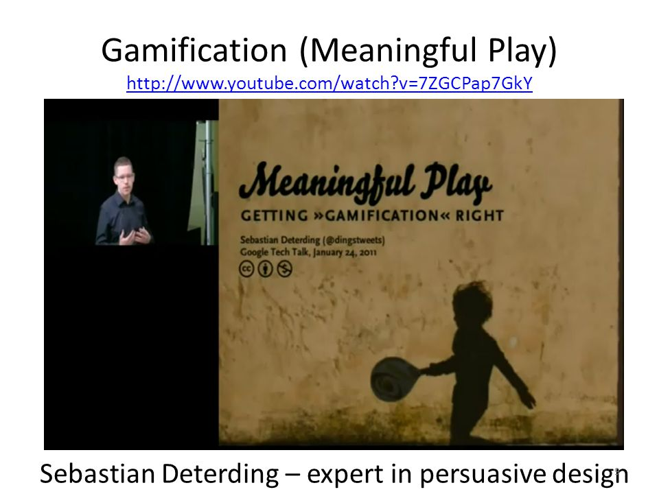 Gamification (Meaningful Play) http://www.youtube.com/watch v=7ZGCPap7GkY http://www.youtube.com/watch v=7ZGCPap7GkY Sebastian Deterding – expert in persuasive design 9
