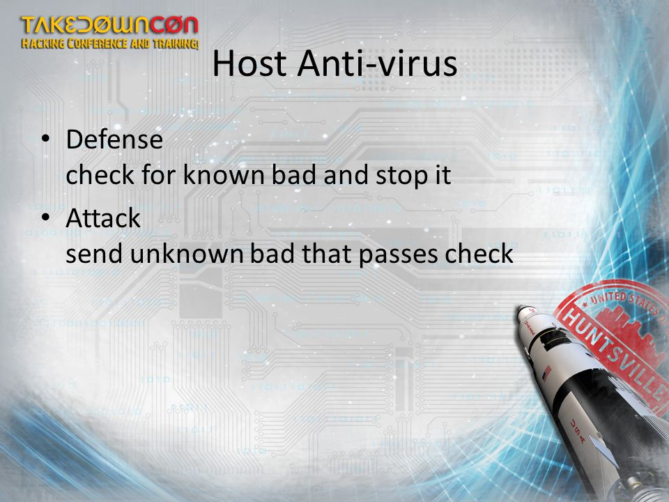 Host Anti-virus Defense check for known bad and stop it Attack send unknown bad that passes check