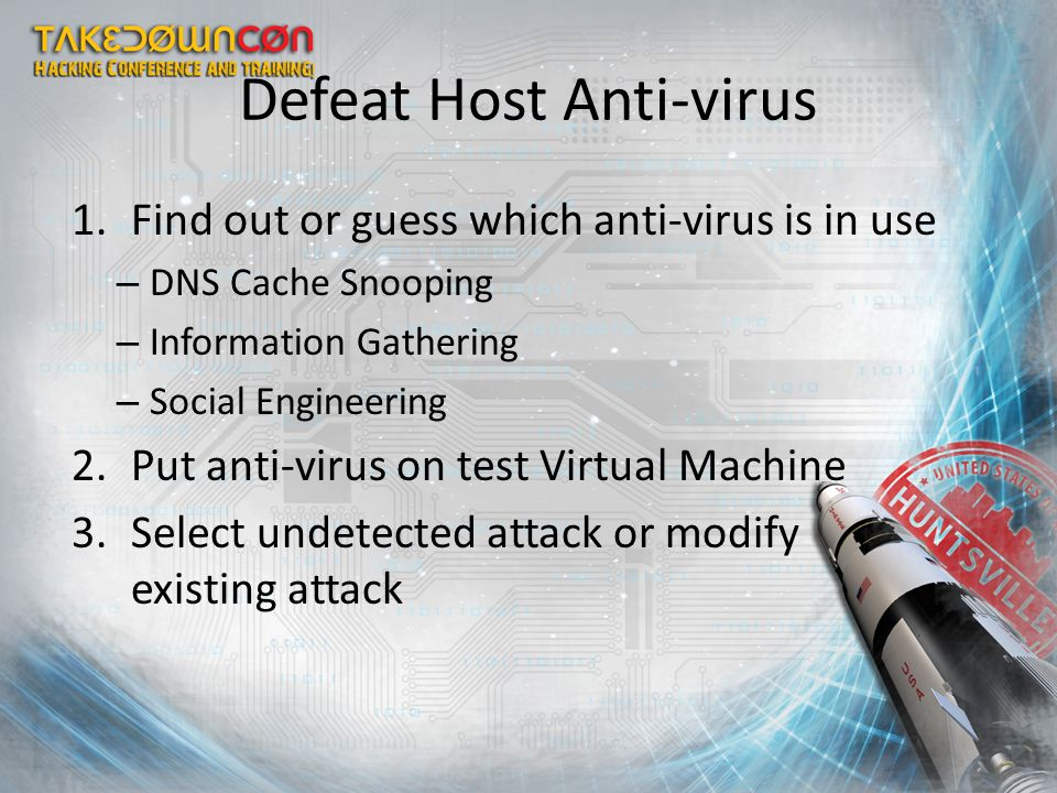 Defeat Host Anti-virus 1.Find out or guess which anti-virus is in use – DNS Cache Snooping – Information Gathering – Social Engineering 2.Put anti-vir