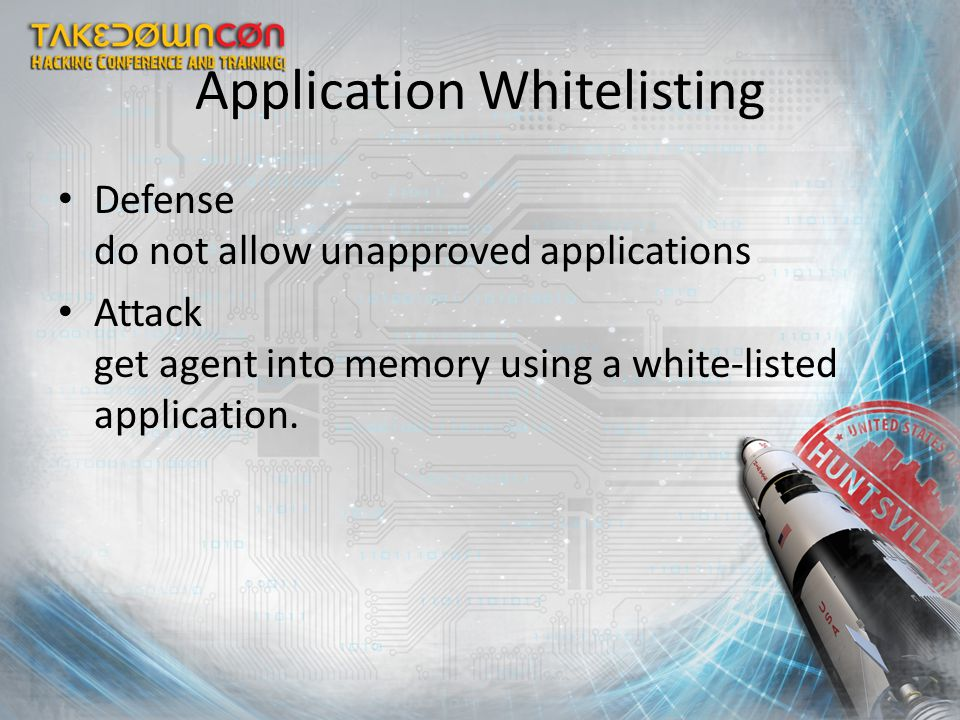 Application Whitelisting Defense do not allow unapproved applications Attack get agent into memory using a white-listed application.