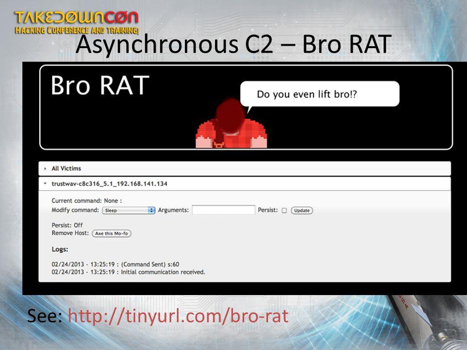 Asynchronous C2 – Bro RAT See: http://tinyurl.com/bro-rat
