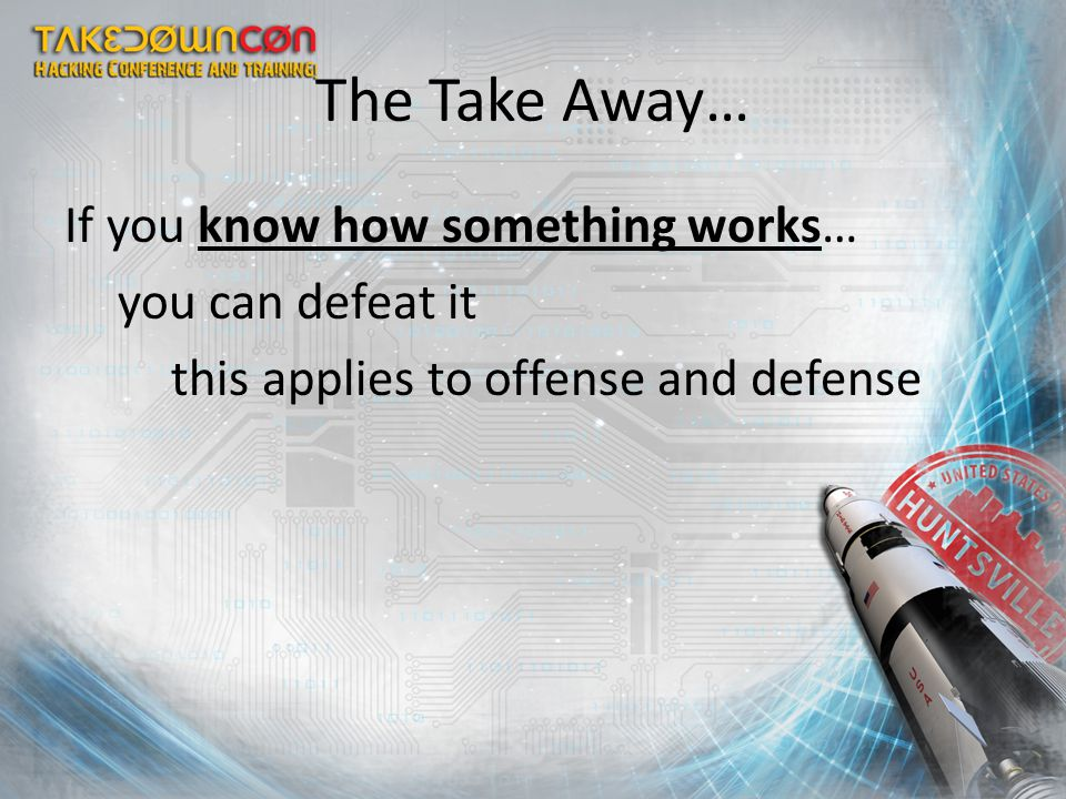 The Take Away… If you know how something works… you can defeat it this applies to offense and defense