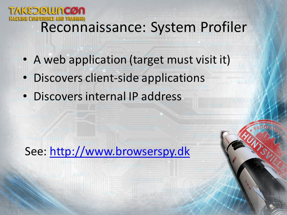A web application (target must visit it) Discovers client-side applications Discovers internal IP address See: http://www.browserspy.dkhttp://www.brow