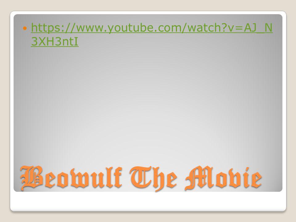 Beowulf The Movie https://www.youtube.com/watch v=AJ_N 3XH3ntI https://www.youtube.com/watch v=AJ_N 3XH3ntI