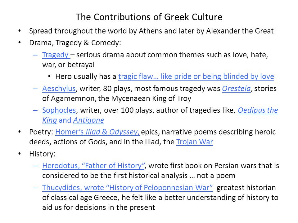 The Contributions of Greek Culture Spread throughout the world by Athens and later by Alexander the Great Drama, Tragedy & Comedy: – Tragedy – serious