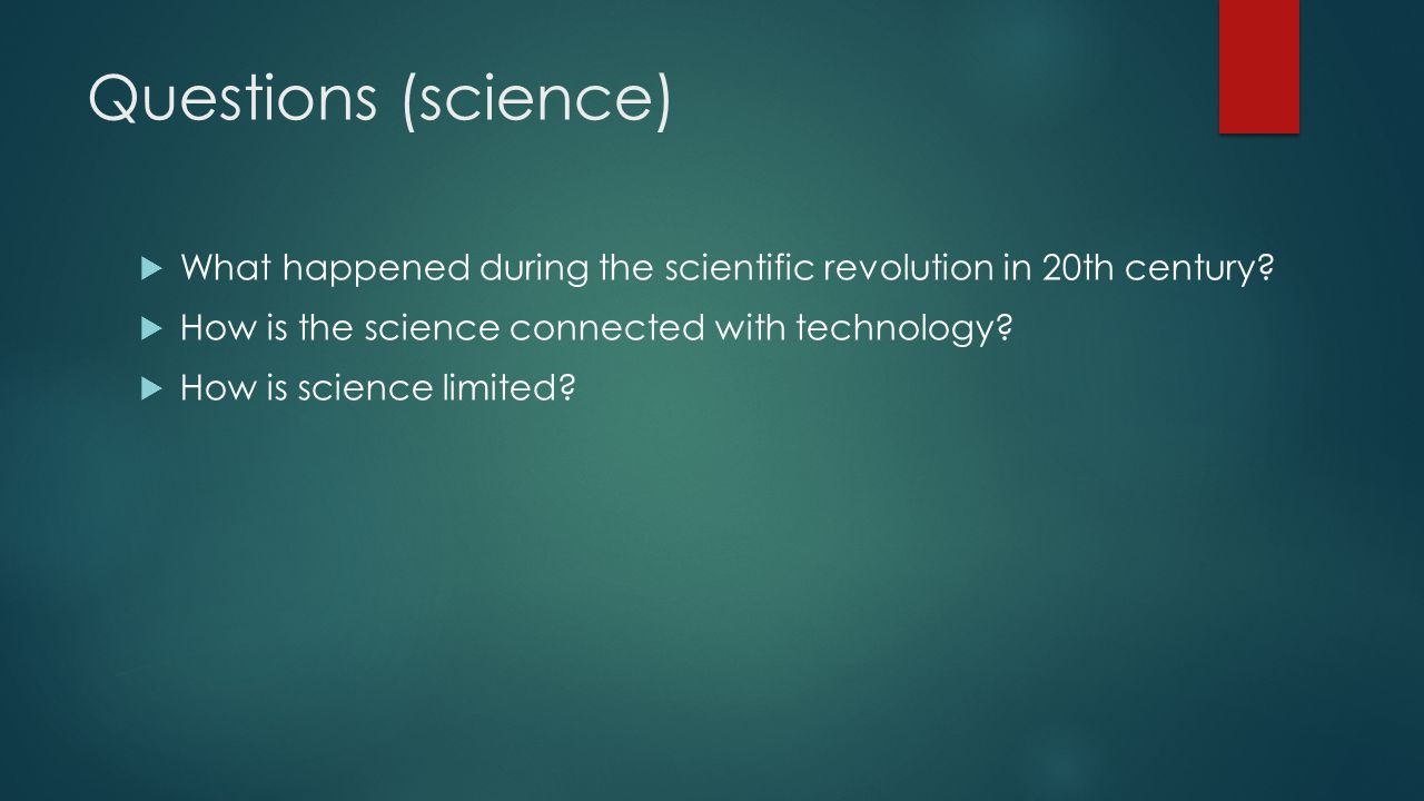 Questions (science)  What happened during the scientific revolution in 20th century.