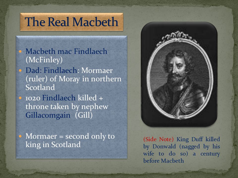 (Side Note) King Duff killed by Donwald (nagged by his wife to do so) a century before Macbeth