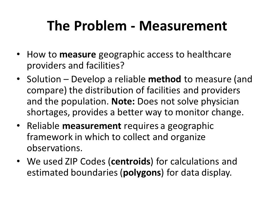 The Problem - Measurement How to measure geographic access to healthcare providers and facilities.