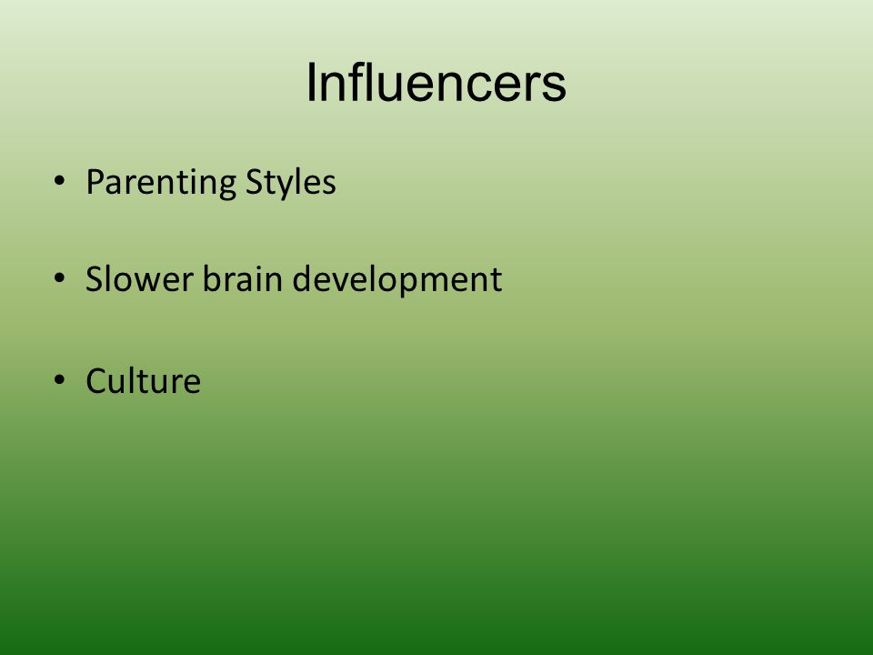 Influencers Parenting Styles Slower brain development Culture