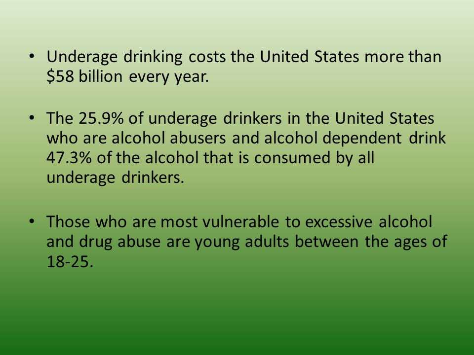 Underage drinking costs the United States more than $58 billion every year.